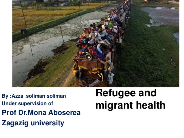 Refugee and migrant health By :Azza soliman soliman Under supervision of Prof Dr.Mona Aboserea Zagazig university