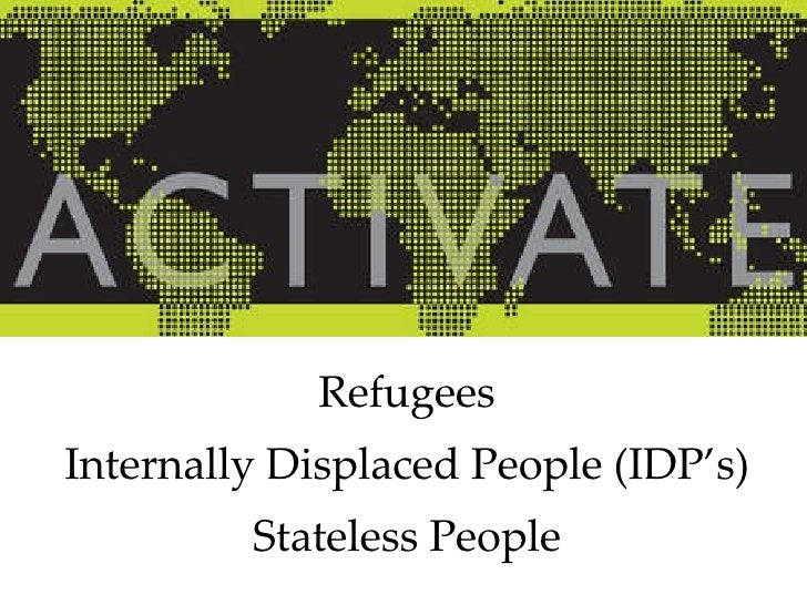 Refugees Internally Displaced People (IDP's) Stateless People