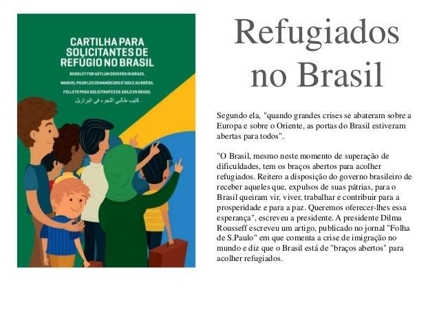 """Refugiados no Brasil Segundo ela, """"quando grandes crises se abateram sobre a Europa e sobre o Oriente, as portas do Brasil..."""
