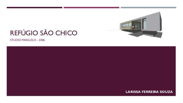 REFÚGIO SÃO CHICO STUDIO PARALELO - 2006  LARISSA FERREIRA SOUZA