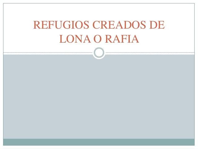 REFUGIOS CREADOS DE LONA O RAFIA