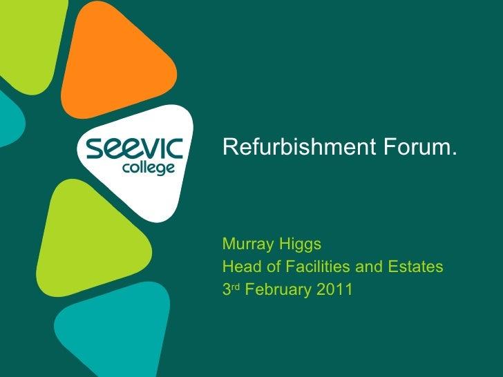 Murray Higgs Head of Facilities and Estates 3 rd  February 2011 Refurbishment Forum.