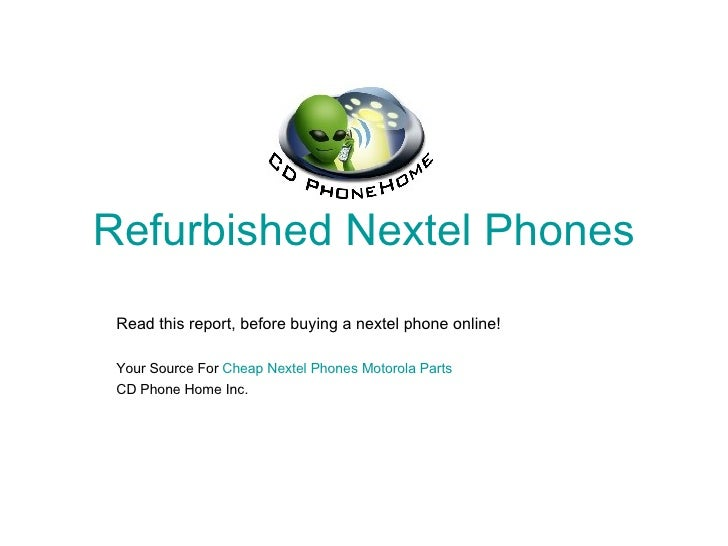 Refurbished Nextel Phones Read this report, before buying a nextel phone online! Your Source For  Cheap Nextel Phones Moto...