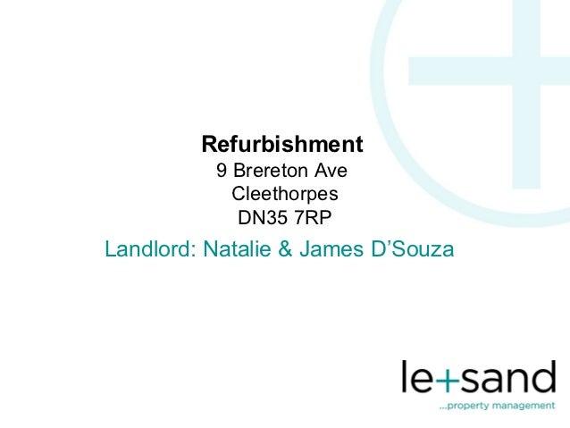 Refurbishment          9 Brereton Ave            Cleethorpes            DN35 7RPLandlord: Natalie & James D'Souza