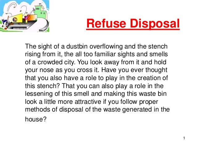 Refuse DisposalThe sight of a dustbin overflowing and the stenchrising from it, the all too familiar sights and smellsof a...