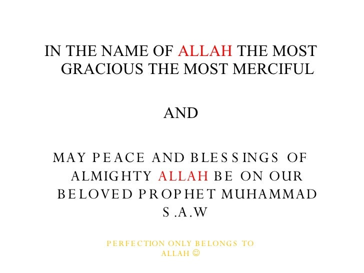 <ul><li>IN THE NAME OF  ALLAH  THE MOST GRACIOUS THE MOST MERCIFUL </li></ul><ul><li>AND </li></ul><ul><li>MAY PEACE AND B...