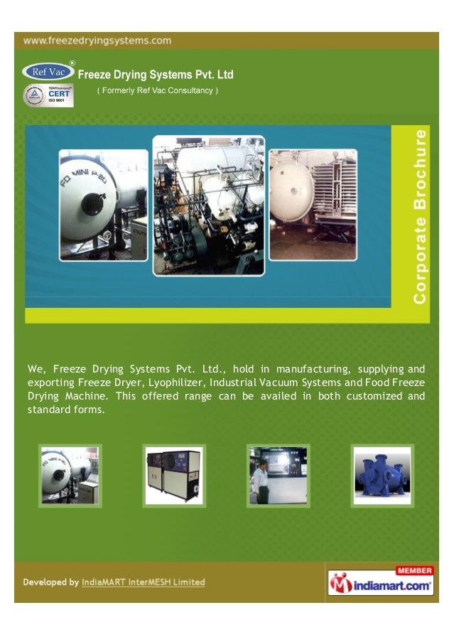 We, Freeze Drying Systems Pvt. Ltd., hold in manufacturing, supplying andexporting Freeze Dryer, Lyophilizer, Industrial V...
