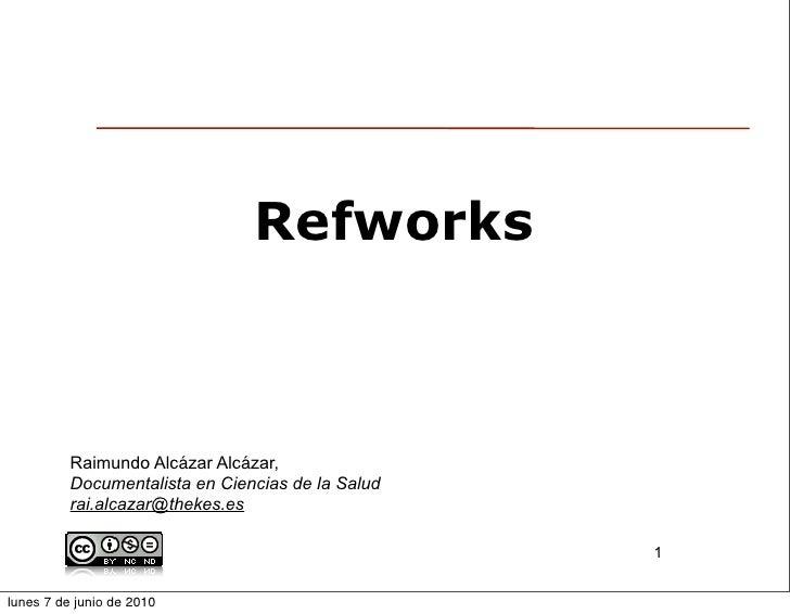 Refworks              Raimundo Alcázar Alcázar,           Documentalista en Ciencias de la Salud           rai.alcazar@the...