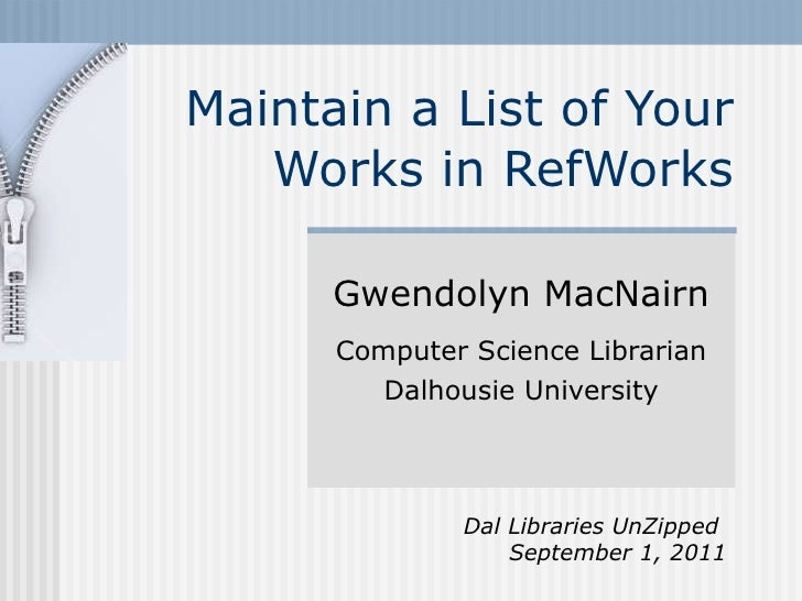 Maintain a List of Your Works in RefWorks Gwendolyn MacNairn Computer Science Librarian Dalhousie University Dal Libraries...