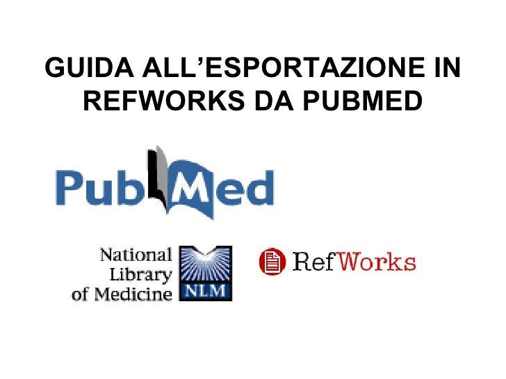 GUIDA ALL'ESPORTAZIONE IN REFWORKS DA PUBMED