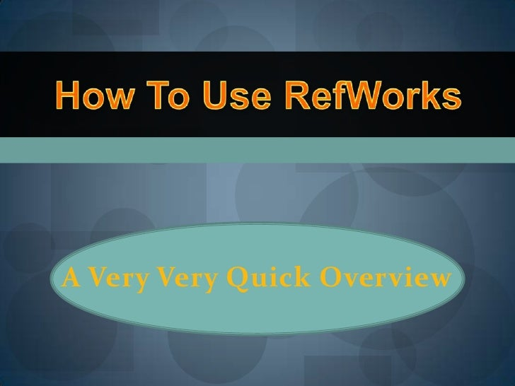 How To Use RefWorks<br />A Very Very Quick Overview<br />