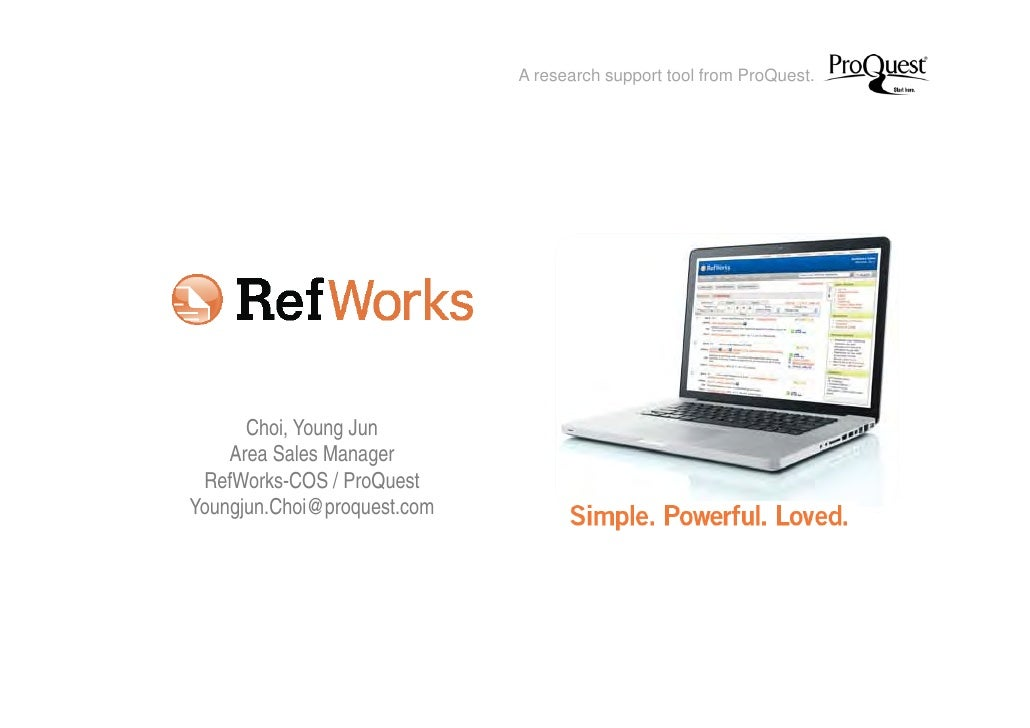 A research support tool from ProQuest.      Choi, Young Jun    Area Sales Manager RefWorks-COS / ProQuestYoungjun.Choi@pro...