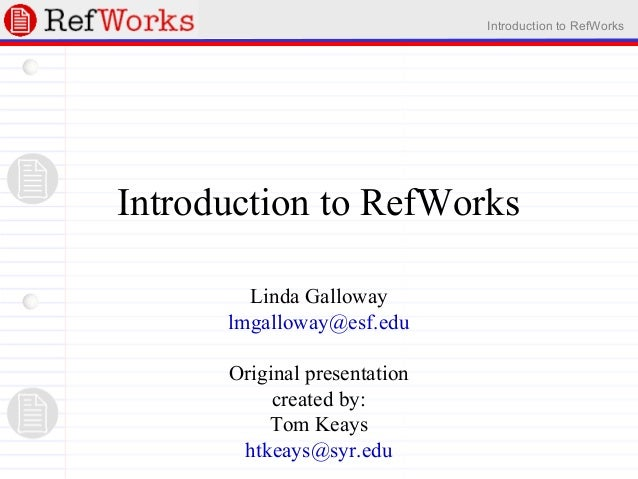 Introduction to RefWorks Introduction to RefWorks Linda Galloway lmgalloway@esf.edu Original presentation created by: Tom ...