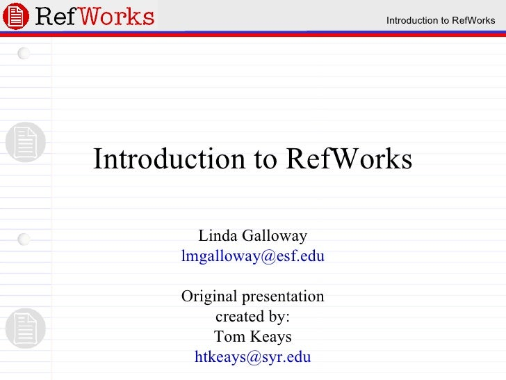 Introduction to RefWorks Linda Galloway [email_address]   Original presentation created by: Tom Keays [email_address]