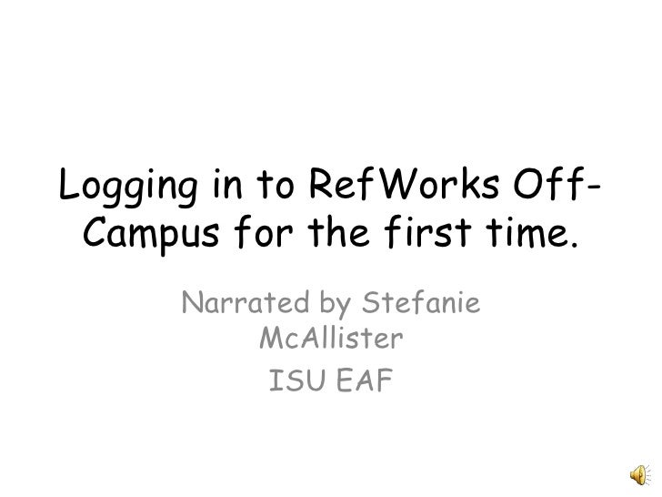 Logging in to RefWorks Off-Campus for the first time.<br />Narrated by Stefanie McAllister<br />ISU EAF<br />
