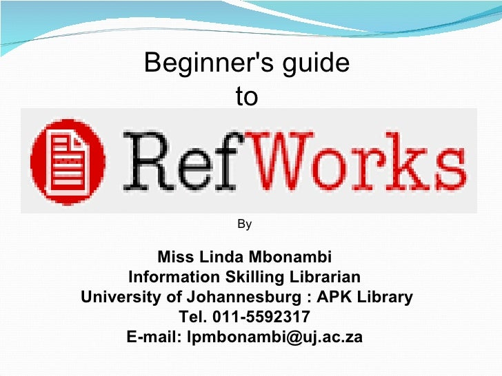 Beginner's guide  to  By Miss Linda Mbonambi Information Skilling Librarian University of Johannesburg : APK Library Tel. ...