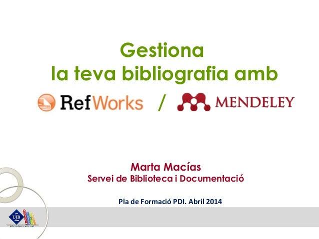 Gestiona la teva bibliografia amb / Marta Macías Servei de Biblioteca i Documentació Pla de Formació PDI. Abril 2014