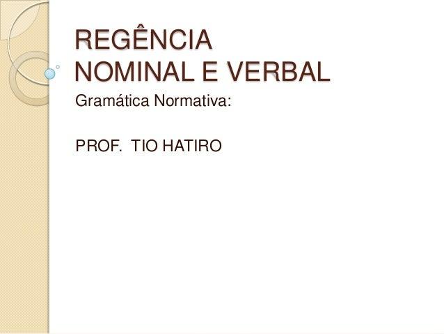 REGÊNCIANOMINAL E VERBALGramática Normativa:PROF. TIO HATIRO