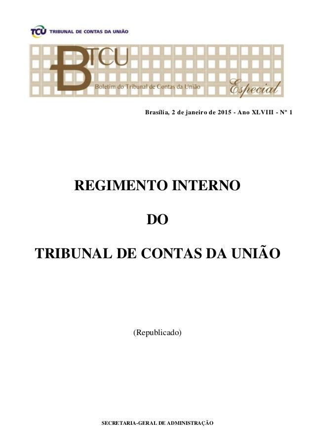 SECRETARIA-GERAL DE ADMINISTRAÇÃO Brasília, 2 de janeiro de 2015 - Ano XLVIII - Nº 1 REGIMENTO INTERNO DO TRIBUNAL DE CONT...