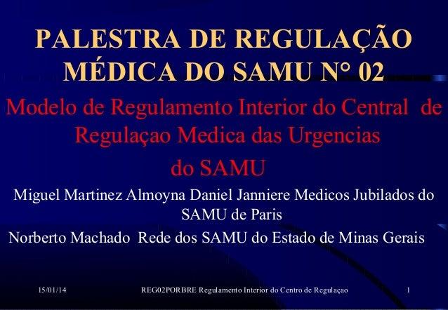 PALESTRA DE REGULAÇÃO MÉDICA DO SAMU N° 02 Modelo de Regulamento Interior do Central de Regulaçao Medica das Urgencias do ...