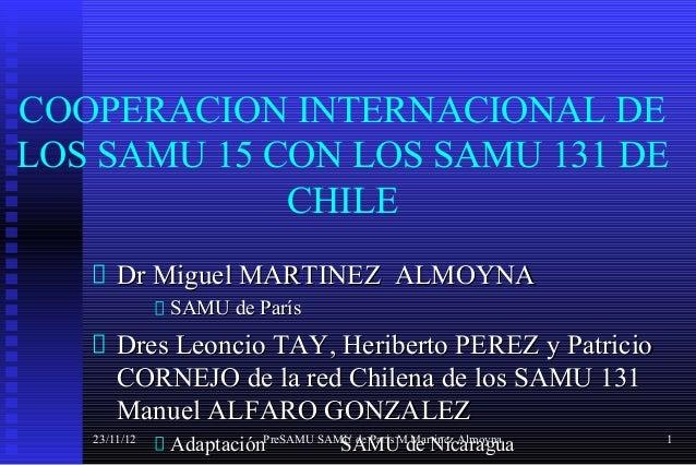 COOPERACION INTERNACIONAL DELOS SAMU 15 CON LOS SAMU 131 DE             CHILE       Dr Miguel MARTINEZ ALMOYNA            ...