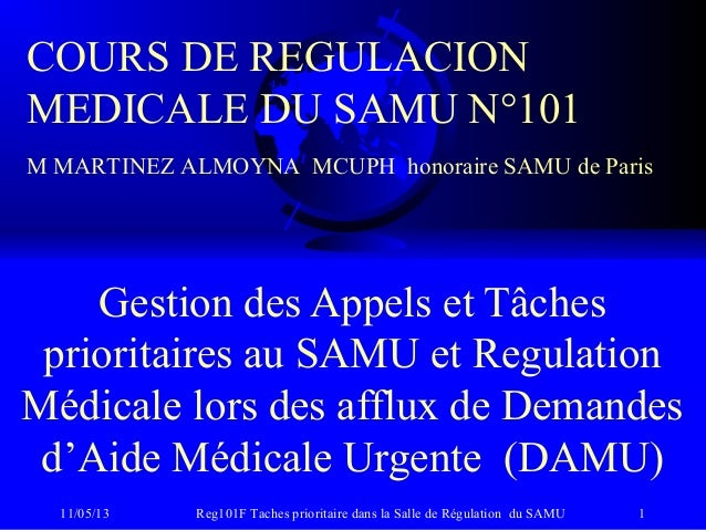 11/05/13 Reg101F Taches prioritaire dans la Salle de Régulation du SAMU 1Gestion des Appels et Tâchesprioritaires au SAMU ...