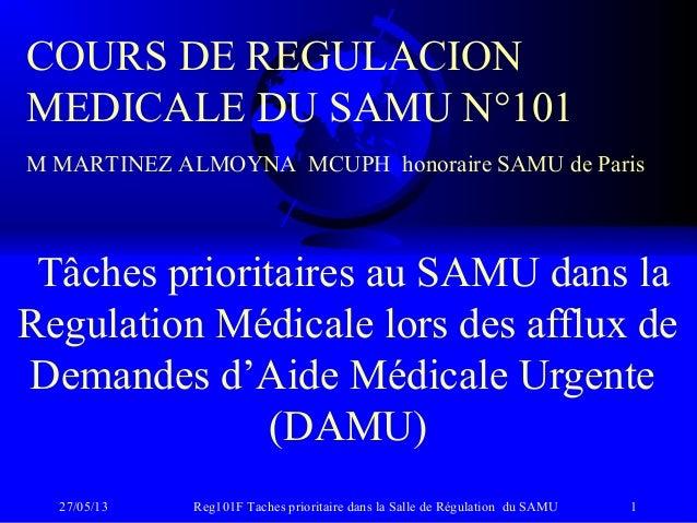 27/05/13 Reg101F Taches prioritaire dans la Salle de Régulation du SAMU 1Tâches prioritaires au SAMU dans laRegulation Méd...