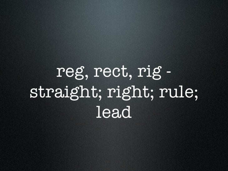 reg, rect, rig - straight; right; rule; lead
