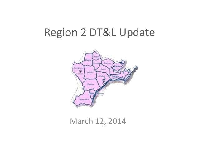 Region 2 DT&L Update March 12, 2014