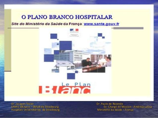 Dr .Jacques Texier                       Dr .Paulo de RezendeSAMU d'Alsace – SMUR de Strasbourg             Ex- Chargé de ...