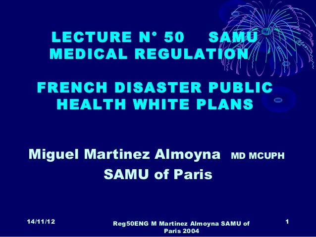 LECTURE N° 50 SAMU      MEDICAL REGULATION  FRENCH DISASTER PUBLIC    HEALTH WHITE PLANSMiguel Martinez Almoyna           ...
