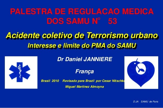 D JA SAMU de ParisAcidente coletivo de Terrorismo urbanoInteresse e limite do PMA do SAMUDr Daniel JANNIEREFrançaBrasil 20...
