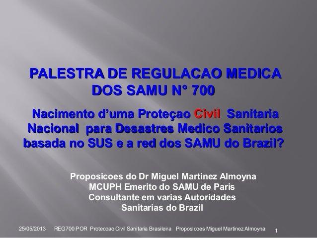 PALESTRA DE REGULACAO MEDICAPALESTRA DE REGULACAO MEDICADOSDOS SAMU N° 700SAMU N° 700Nacimento d'uma ProteçaoNacimento d'u...