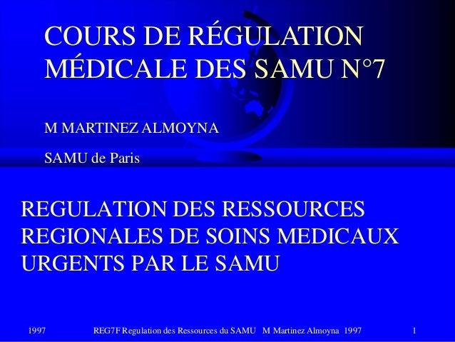 1997 REG7F Regulation des Ressources du SAMU M Martinez Almoyna 1997 1REGULATION DES RESSOURCESREGIONALES DE SOINS MEDICAU...