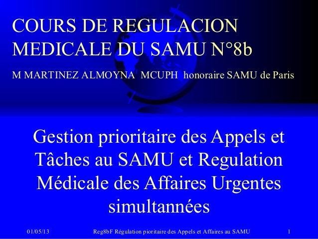 01/05/13 Reg8bF Régulation pioritaire des Appels et Affaires au SAMU 1Gestion prioritaire des Appels etTâches au SAMU et R...