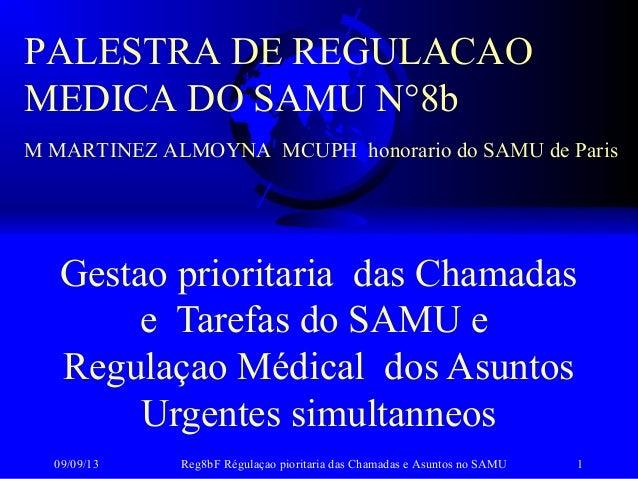 09/09/13 Reg8bF Régulaçao pioritaria das Chamadas e Asuntos no SAMU 1 Gestao prioritaria das Chamadas e Tarefas do SAMU e ...