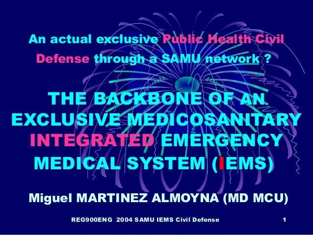 REG900ENG 2004 SAMU IEMS Civil Defense 1 An actual exclusive Public Health Civil Defense through a SAMU network ? THE BACK...