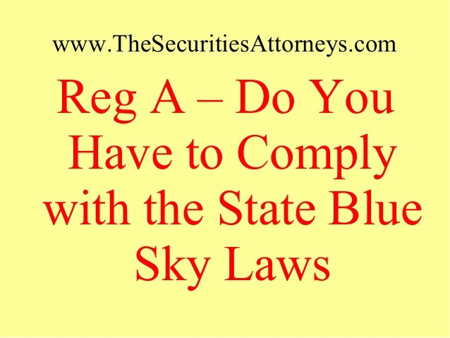 www.TheSecuritiesAttorneys.com Reg A – Do You Have to Comply with the State Blue Sky Laws