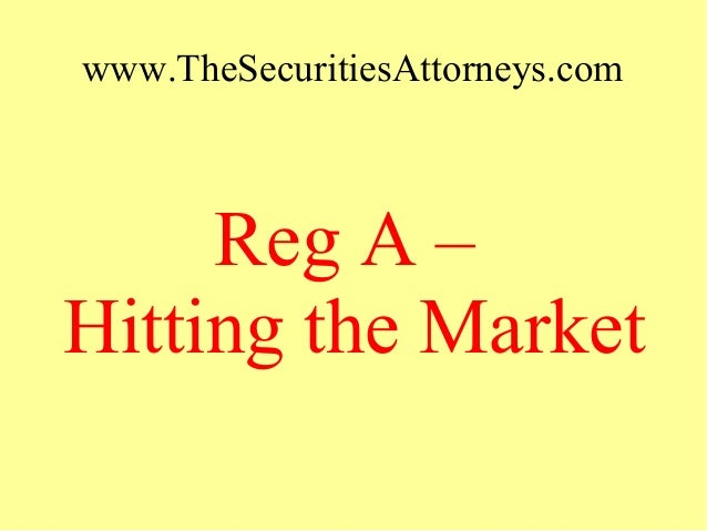 www.TheSecuritiesAttorneys.com Reg A – Hitting the Market