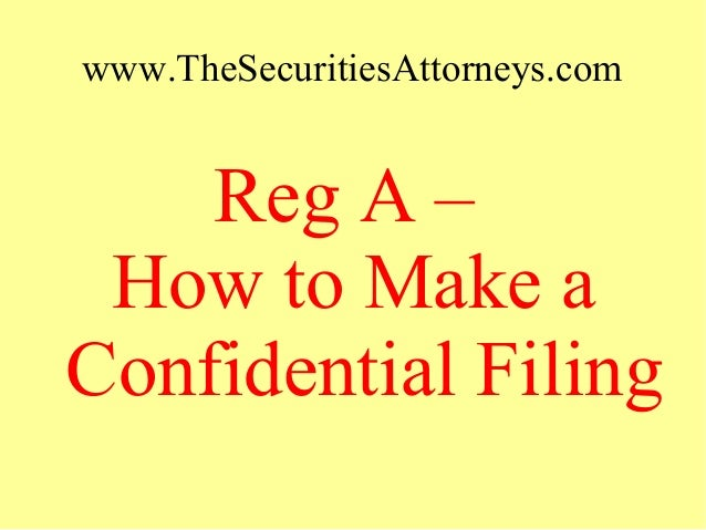 www.TheSecuritiesAttorneys.com Reg A – How to Make a Confidential Filing