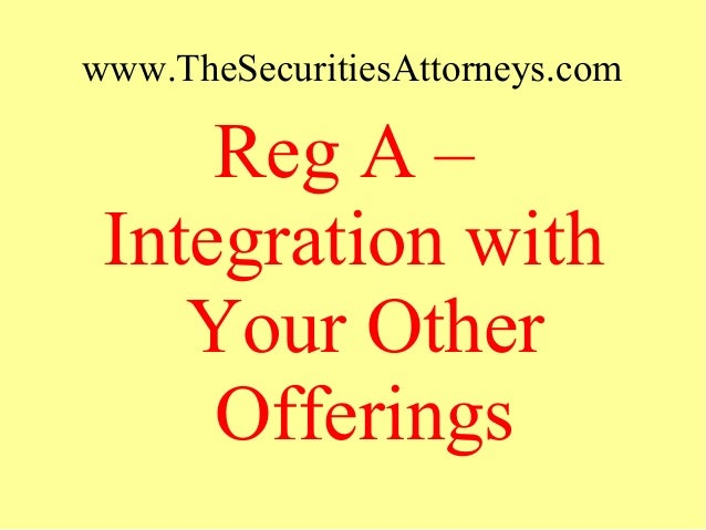 www.TheSecuritiesAttorneys.com Reg A – Integration with Your Other Offerings