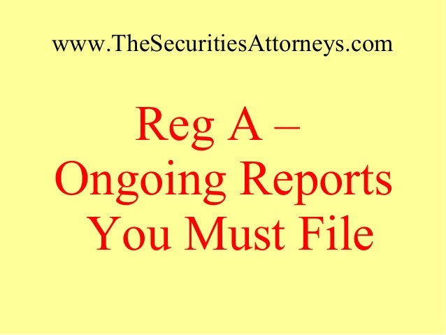www.TheSecuritiesAttorneys.com Reg A – Ongoing Reports You Must File