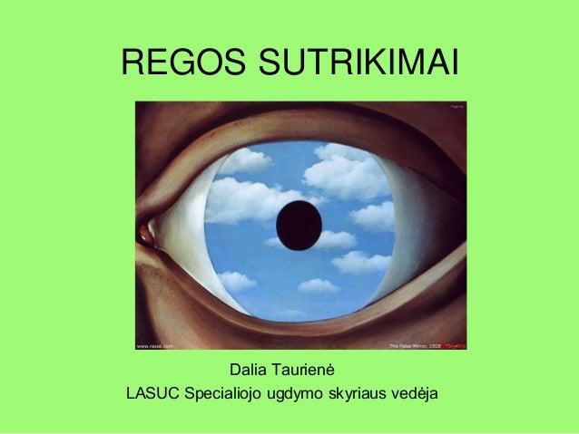 REGOS SUTRIKIMAI            Dalia TaurienėLASUC Specialiojo ugdymo skyriaus vedėja
