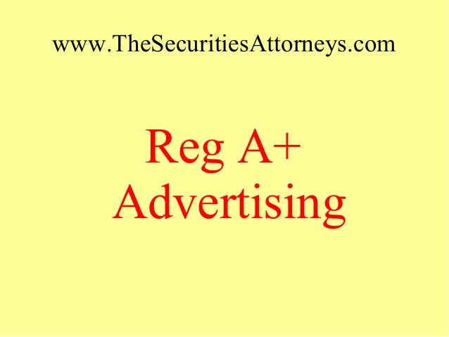 www.TheSecuritiesAttorneys.com Reg A+ Advertising