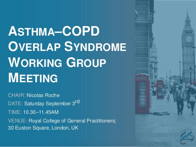 ASTHMA–COPD OVERLAP SYNDROME WORKING GROUP MEETING CHAIR: Nicolas Roche DATE: Saturday September 3rd TIME: 10.30–11.45AM V...
