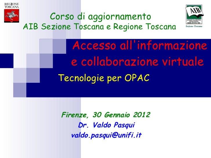 Accesso all'informazione  e collaborazione virtuale  Dr. Valdo Pasqui [email_address] Tecnologie per OPAC Firenze, 30 Genn...