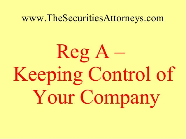 www.TheSecuritiesAttorneys.com Reg A – Keeping Control of Your Company
