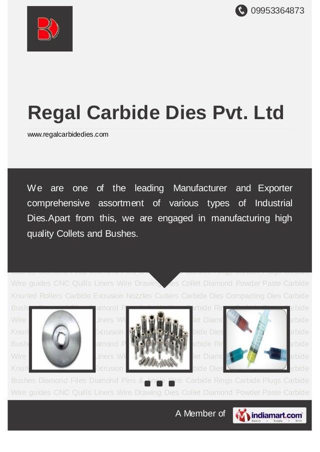 09953364873A Member ofRegal Carbide Dies Pvt. Ltdwww.regalcarbidedies.comWire Drawing Dies Collet Diamond Powder Paste Car...