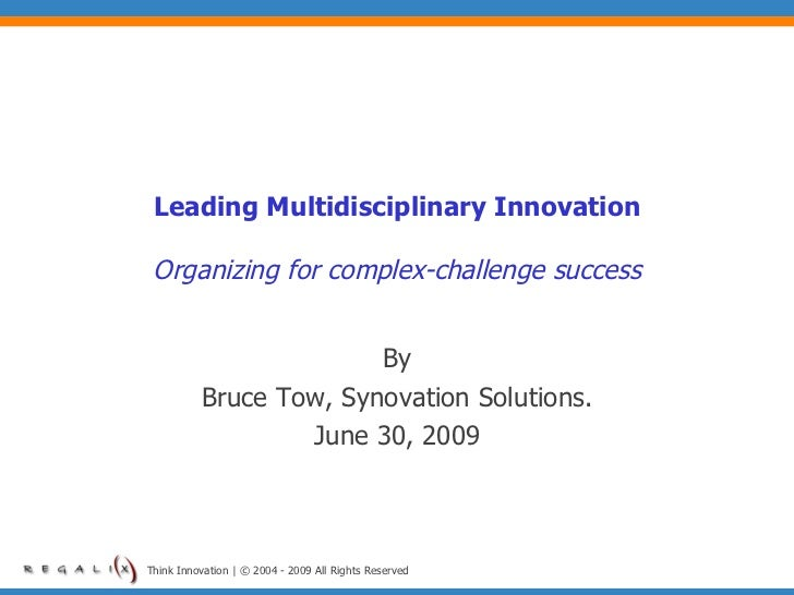 Leading Multidisciplinary Innovation   Organizing for complex-challenge success                           By           Bru...