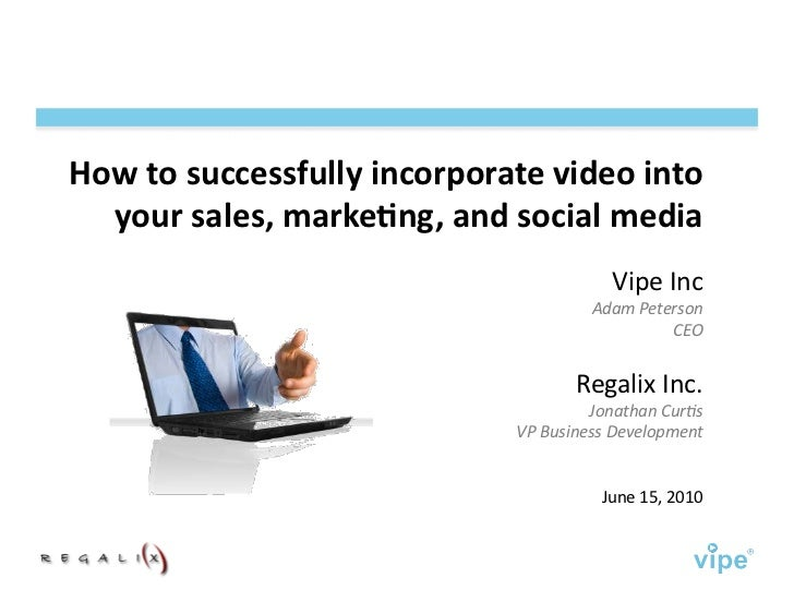 How	   to	   successfully	   incorporate	   video	   into	      your	   sales,	   marke7ng,	   and	   social	   media	    ...
